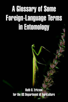 A Glossary of Some Foreign-Language Terms in Entomology by Ruth O Ericson, Department Of Agriculture Us Department of Agriculture