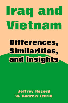 Iraq and Vietnam Differences, Similarities, and Insights by Jeffrey Record