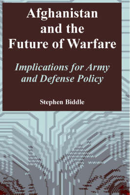 Afghanistan and the Future of Warfare Implications for Army and Defense Policy by Stephen Biddle