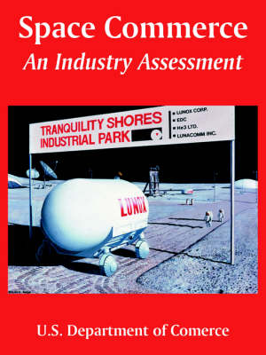 Space Commerce An Industry Assessment by Department Of Comerce U S Department of Comerce