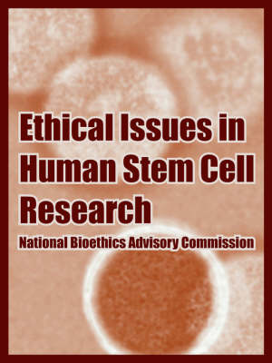 Ethical Issues in Human Stem Cell Research by National Bioethics Advisory Commission, United States