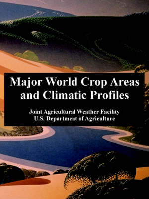 Major World Crop Areas and Climatic Profiles by Joint Agricultural Weather Facility, U S Department of Agriculture