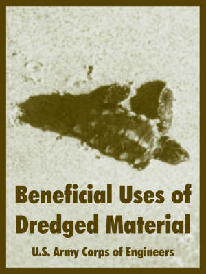 Beneficial Uses of Dredged Material by US Army Corps of Engineers, Army Corps of Engineers U S Army Corps of Engineers
