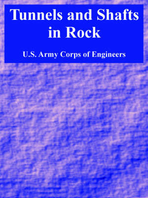 Tunnels and Shafts in Rock by U S Army Corps of Engineers, Army Corps of Engineers U S Army Corps of Engineers