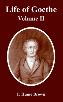 Life of Goethe Volume II by P Hume Brown