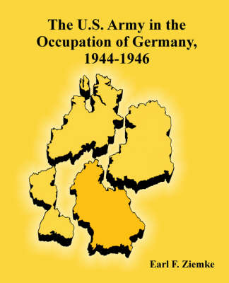 The U.S. Army in the Occupation of Germany, 1944-1946 by Earl F Ziemke