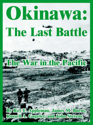 Okinawa The Last Battle (the War in the Pacific) by Roy Edgar Appleman, James M (Clemson University, South Carolina) Burns, Et Al