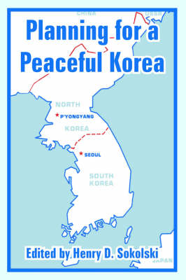 Planning for a Peaceful Korea by Henry D Sokolski