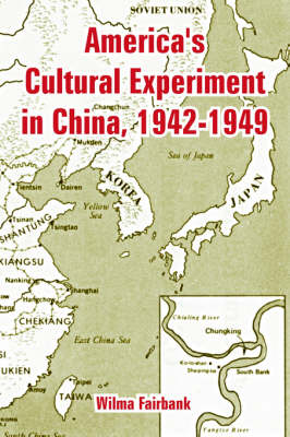 America's Cultural Experiment in China, 1942-1949 by Wilma Fairbank