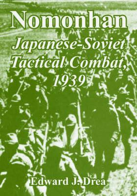 Nomonhan Japanese-Soviet Tactical Combat, 1939 by Edward J Drea
