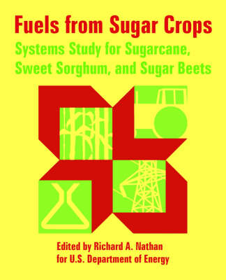 Fuels from Sugar Crops Systems Study for Sugarcane, Sweet Sorghum, and Sugar Beets by Department Of Energy U S Department of Energy