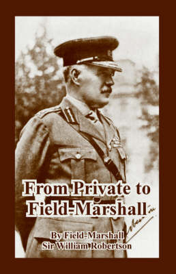 From Private to Field-Marshall by Field-Marshall Sir William Robertson