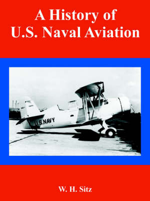 A History of U.S. Naval Aviation by W H Sitz
