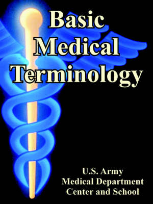 Basic Medical Terminology by U S Army Medical Dept Center & School, Army Medical Dept Center and Us Army Medical Dept Center and School, U S Army Medical Dep