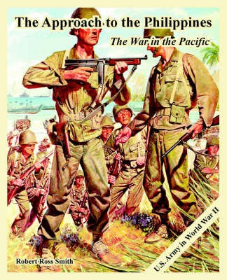 The Approach to the Philippines The War in the Pacific by Robert Ross Smith