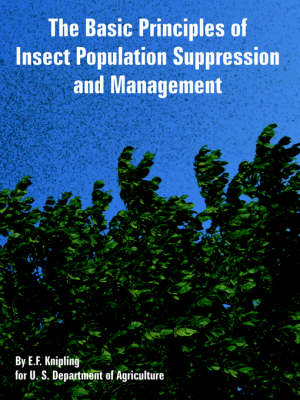 The Basic Principles of Insect Population Suppression and Management by E F Knipling, U S Department of Agriculture