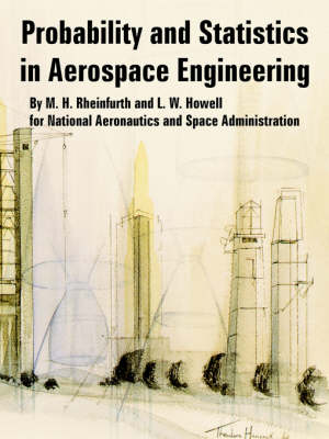 Probability and Statistics in Aerospace Engineering by M H Rheinfurth, L W Howell, N a S a