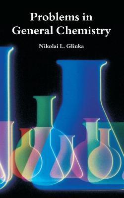 Problems in General Chemistry by Nikolai L Glinka