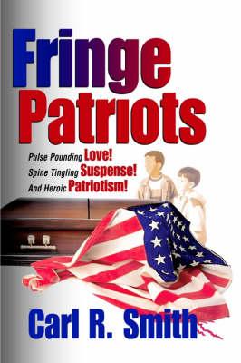 Fringe Patriots by Carl R. Smith