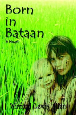 Born in Bataan A Novel by Winford Lewis Allen