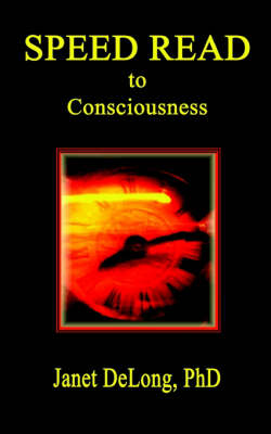 Speed Read to Consciousness by Janet, PhD DeLong
