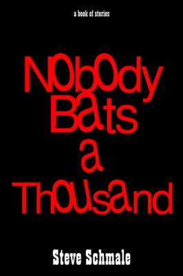 Nobody Bats a Thousand: a Book of Stories A Book of Stories by Steve Schmale