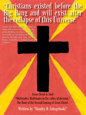 What the Bible Says about the Collapse of the Universe: Life before the Big Bang and the 200 Billion Year History of Christianity/ the Invisible War Life before the Big Bang and the 200 Billion Year H by Stanley O. Lotegeluaki