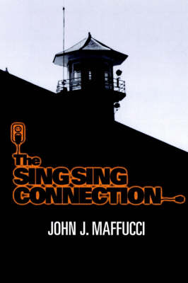 The Sing Sing Connection by John J. Maffucci