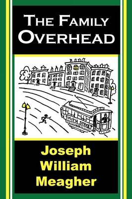 The Family Overhead by Joseph William Meagher