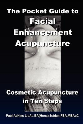 The Pocket Guide to Facial Enhancement Acupuncture by Paul Adkins