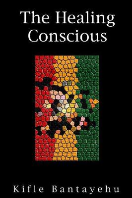 The Healing Conscious by Kifle Bantayehu