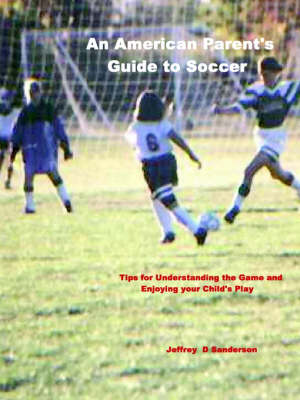 An American Parent's Guide to Soccer by Jeffrey Sanderson