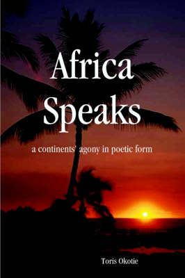 Africa Speaks A Continent's Agony in Poetic Form by Toris Okotie