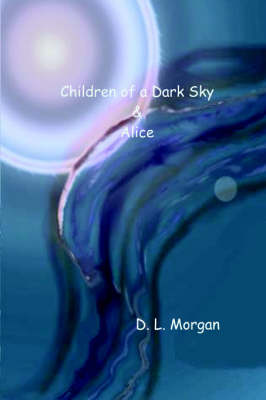 Children of a Dark Sky & Alice by D. L. Morgan