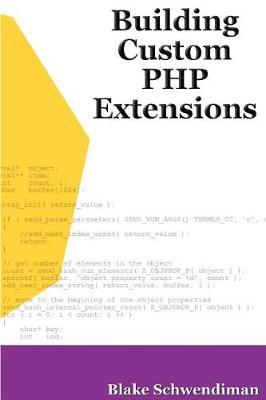 Building Custom PHP Extensions by Blake Schwendiman