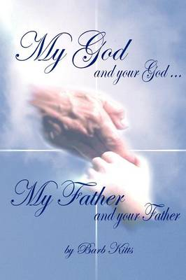 My God and Your God... My Father and Your Father by Barb Kitts