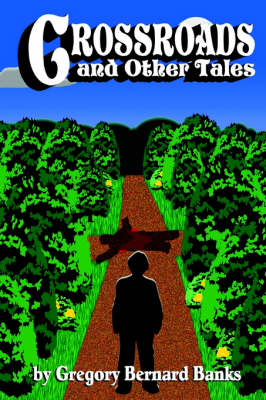 Crossroads and Other Tales by Gregory Bernard Banks