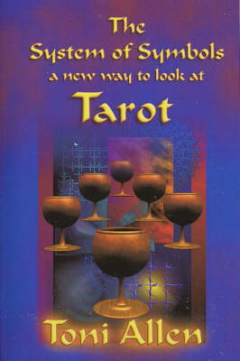 The System of Symbols A New Way to Look at Tarot by Toni Allen