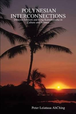 Polynesian Interconnections Dwayne Johnson as King Kamehameha. 2nd Edition by Peter, Leiataua AhChing