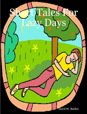Short Tales For Lazy Days by Lloyd Barker