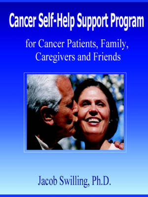 Cancer Self-Help Support Program for Cancer Patients, Family, Care Givers and Friends by Jacob Swilling