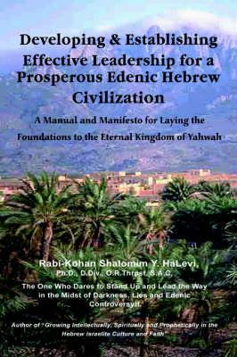 Developing and Establishing Effective Leadership for a Prosperous Edenic Hebrew Civilization by Shalomim, Y. Halevi (Halahawi)