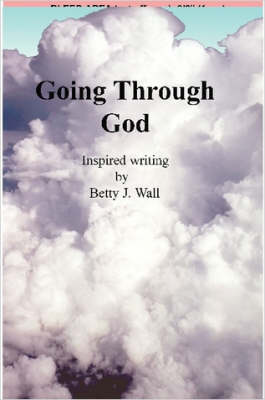 Going Through God by Betty Wall