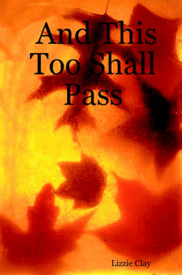 And This Too Shall Pass by Lizzy Clay