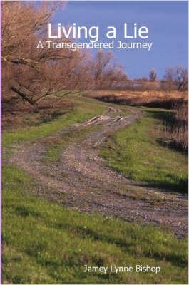 Living a Lie - A Transgendered Journey by Jamey , Lynne Bishop