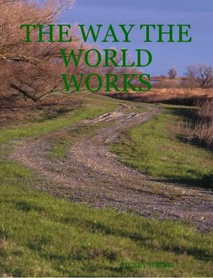The Way the World Works by Henry Young