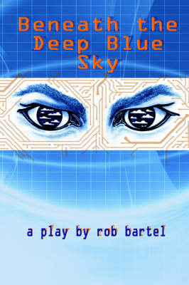 Beneath the Deep Blue Sky by Rob Bartel