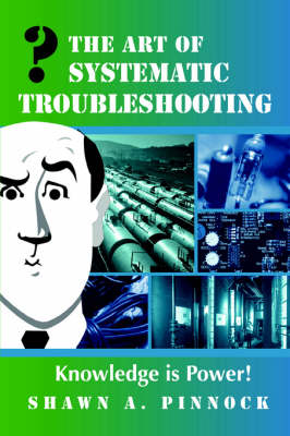 The Art of Systematic Troubleshooting by Shawn Pinnock