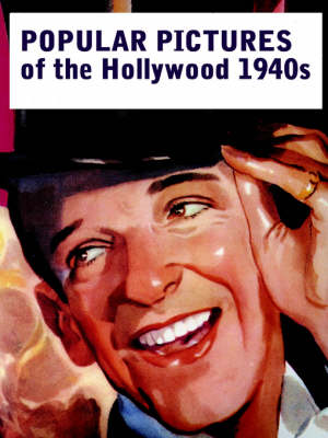 POPULAR PICTURES OF THE HOLLYWOOD 1940s by John Reid