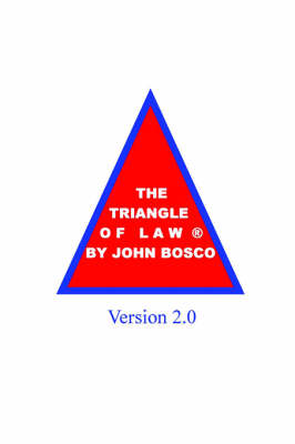 The Triangle of Law(R) Version 2.0 by John Bosco Esq.